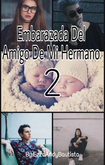 """""""Embarazada Del Amigo De Mi Hermano """" (2-Tmp) (MB y -TN-)"""
