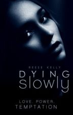 Dying Slowly by Reese_Kelly