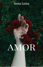 Por amor by Annaluizarp