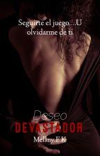 Deseo Devastador © (Deseo Libro #1) [Terminada] by Melany_33
