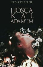 Hoşça Kal Adam'ım by eksikdizeler
