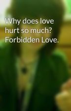 Why does love hurt so much? Forbidden Love. by pepperpie