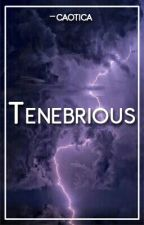 Tenebrious  by -caotica