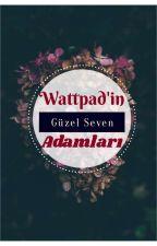 Wattpad'in Güzel Seven Adamları by kitapokurbirdahaokur