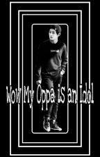 Wow! My Oppa Is an Idol by callmetaetaee