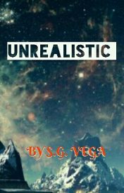 UNREALISTIC   (Wattys2016) Completed  by SGVega