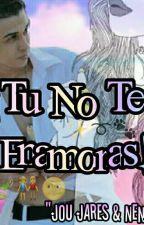 """Tu No Te Enamora """"Jou Jares & Nenii"""" by MichRamos22"""