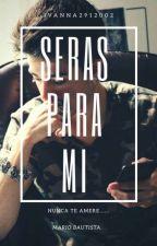 Seras Para Mi (M.B) by ivanna2912002