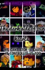 Ninjago ~ The dark side of our hearts by VerenaTheNormalGirl