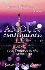 Amour Conséquences (em revisão) by DesirreCB