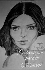 LE DESSIN UNE PASSION by Maia201