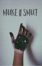 Muke    Smut • One Shots  by scream5sos