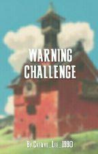 WARNING CHALLENGE  by Cheryl_Lee_1990
