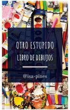 Otro Estupido Libro De Dibujos 2 by isa-pines