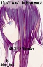 I Don't Wan't To Remember! || MCD X Reader ||  by Anime_fox18