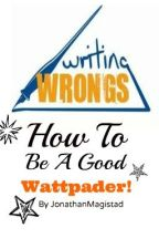 Writing Wrongs: How To Be A Good Wattpader! by JonathanMagistad