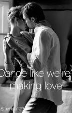 Dance like we're making love  by stayhigh123