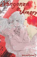 ¿Venganza o Amor? by amoelyaoi3