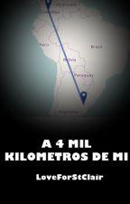 A 4 MIL KILÓMETROS DE MI by LoveForStClair