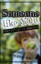 SOMEONE LIKE YOU [SLY] by TzuTzuTaeTae_Noonxr