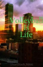 Volleyball Is Life by ShortStack_Nikki