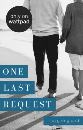 One Last Request (COMPLETE) by SuzyEngland