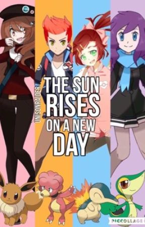The Sun Rises on a New Day [Pokémon Fanfiction] [UNDER EDITING]  by UnisonRaider