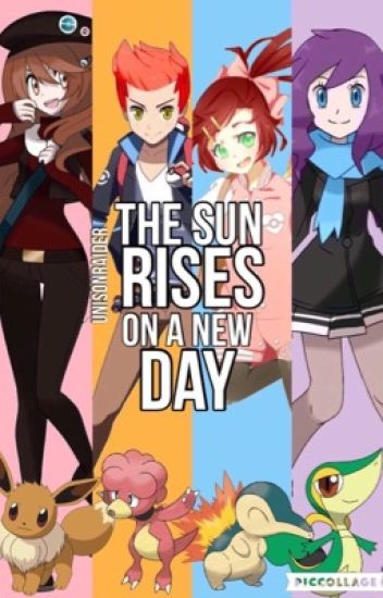 The Sun Rises on a New Day [Pokémon Fanfiction] [UNDER EDITING]