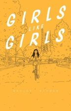 girls like girls [girlxgirl] by shadowsandmonsters