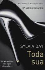 Toda sua - Sylvia Day by AnnyValim