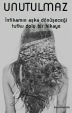 UNUTULMAZ by kucukhaniim