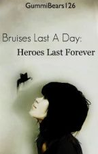 Bruises Last For Days: Heroes Last Forever by GummiBears126