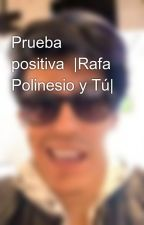 Prueba positiva   Rafa Polinesio y Tú  by RafaPolinesioMITODO