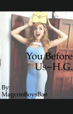You Before Us~H.G.~sequel to I Hate You Hayes Grier {{slow updates}} by 7hayes