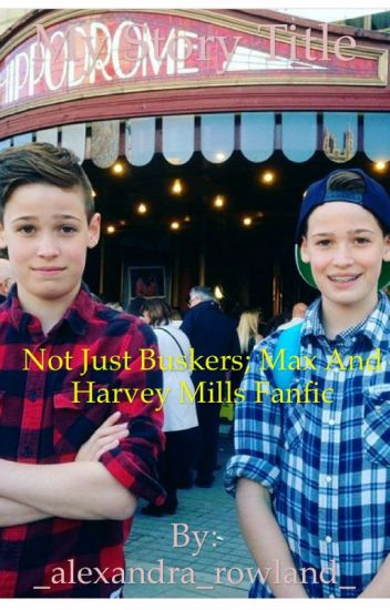 Not Just Buskers; A Max And Harvey Mills Fanfic