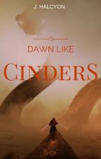 Dawn like Cinders (Updated Regularly) by softpetrichor
