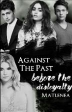 Against The Past: Before The Disloyalty  by Matlenea