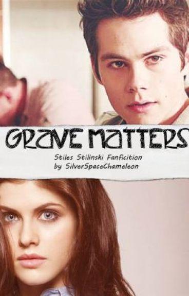 Grave Matters- A Stiles (Teen wolf fanfic)