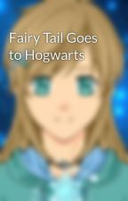 Fairy Tail Goes to Hogwarts by FreeSpirit140