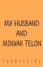 My Husband and Minyak Telon by yourspring