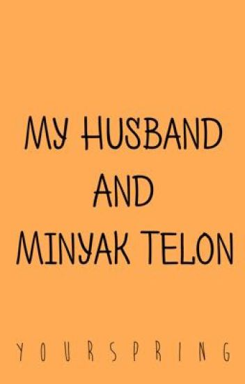 My Husband and Minyak Telon