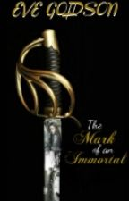 The Mark Of The Immortal by Eve_Goldson