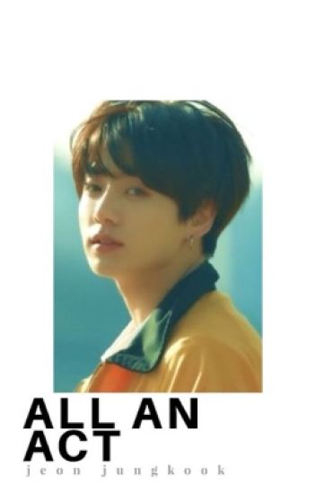 All an Act (Jungkook Fanfiction)