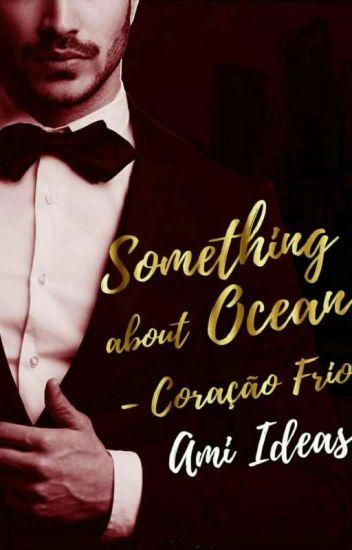 Something About Ocean: Coração Frio  (Alguma Coisa Sobre Ocean)