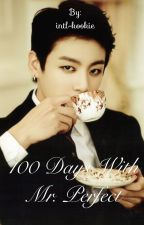 100 days with Mr. Perfect || A Jeon JungKook Fanfiction by intl-kookie