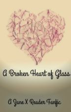 A Broken Heart of Glass - A Zane x Reader Fanfic ( DISCONTINUED ) by Neko_The_Cat