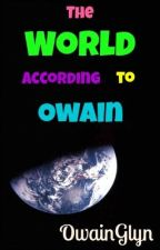 The World According To Owain by OwainGlyn