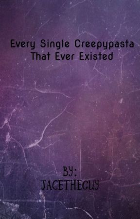 Every Creepypasta that ever existed by Jacetheguy