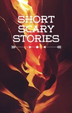 Short scary stories by Stellar_Kitten