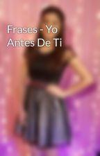 Frases - Yo Antes De Ti by solchi_arevalos